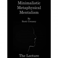 Minimalistic, Metaphysical, Mentalism - The Lecture by Scott Creasey ebook DOWNLOAD