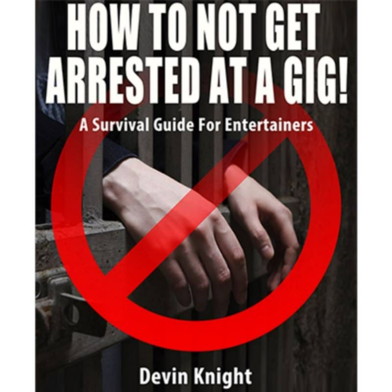 HOW TO NOT GET ARRESTED AT A GIG! by Devin Knight eBook DESCARGA