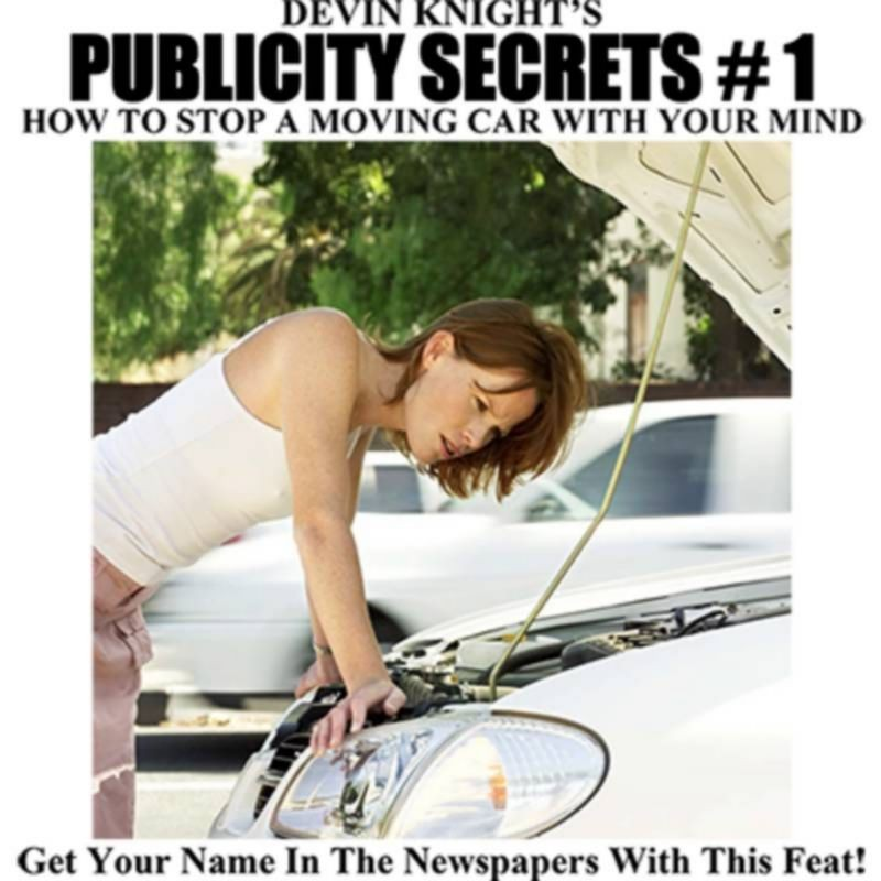 Publicity Secrets 1 How to Stop a Moving Car with Your Mind by Devin Knight eBook DOWNLOAD