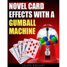 Novel Effects with a Gumball Machine by Devin Knight - eBook DOWNLOAD