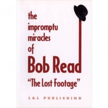 """The Impromptu Miracles of Bob Read """"The Lost Footage"""" by L & L Publishing video DESCARGA"""