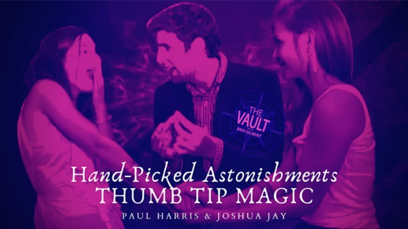 Close Up Performer The Vault - Hand-picked Astonishments (Thumb Tips) by Paul Harris and Joshua Jay video DOWNLOAD MMSMEDIA - 1