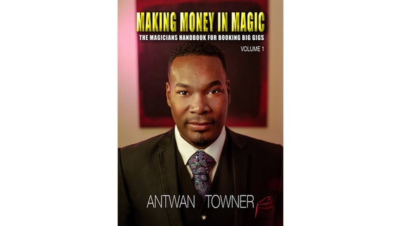 Theory, History and Business Making Money In Magic volume 1 by Antwan Towner Mixed Media DESCARGA MMSMEDIA - 1